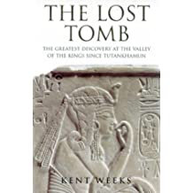 The Lost Tomb: The Most Extraordinary Archaeological Discovery of Our Time - The Burial Site of the Sons of Rameses II by Kent Weeks (16-Nov-1998) Hardcover