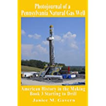 Photojournal of a Pennsylvania Natural Gas Well: Book 3:  Starting to Drill (English Edition)