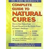 Dr. Earl Mindell's Complete Guide to Natural Cures: How to Heal Yourself and Prevent Disease With the Proven Power of Nature's Medicines, Vitamins, Antioxidants, Trace Minerals, Herbs, Fiber, and