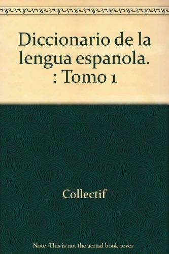 Diccionario de la lengua espanola. : Tomo 1