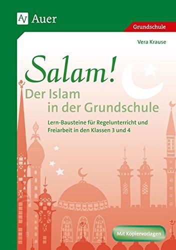 Salam! Der Islam in der Grundschule: Lern-Bausteine für Regelunterricht und Freiarbeit (3. und 4. Klasse)