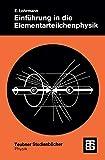 Einführung in die Elementarteilchenphysik. (Teubner Studienbücher Physik) - Erich Lohrmann
