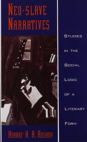 Neo-Slave Narratives: Studies in the Social Logic of a Literary Form (Race and American Culture)