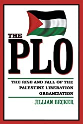 The Plo: THE RISE AND FALL OF THE PALESTINE LIBERATION ORGANIZATION (English Edition)