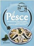 Oggi cucino io. Il pesce. 400 gustose ricette per cucinare senza problemi piatti di successo