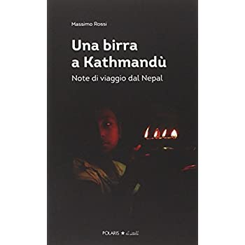 Una Birra A Kathmandù. Note Di Viaggio Dal Nepal