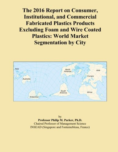 the-2016-report-on-consumer-institutional-and-commercial-fabricated-plastics-products-excluding-foam