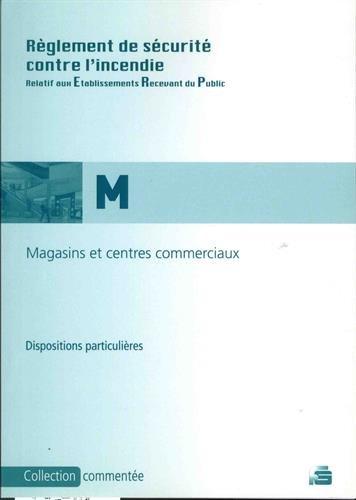 Règlement de sécurité contre l'incendie : Magasins de vente et centres commerciaux, dispositions particulières commentées 1re à 4e catégorie