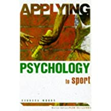 Applying Psychology To Sport: Written by Barbara Woods, 1999 Edition, (Re-issue) Publisher: Psychology Press [Paperback]