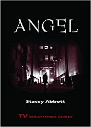Angel (TV Milestones Series) by Stacey Abbott (2009-03-05)