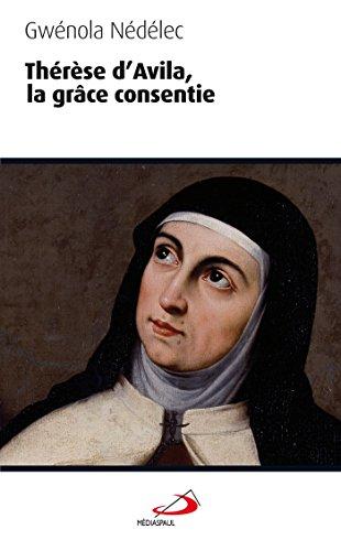 Thérèse d'Avila : La grâce consentie