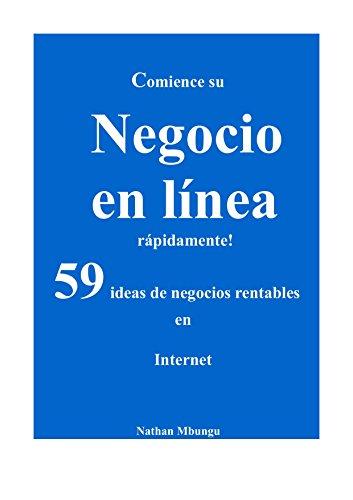Comience su negocio en línea rápidamente! : 59 ideas de negocios rentables en Internet