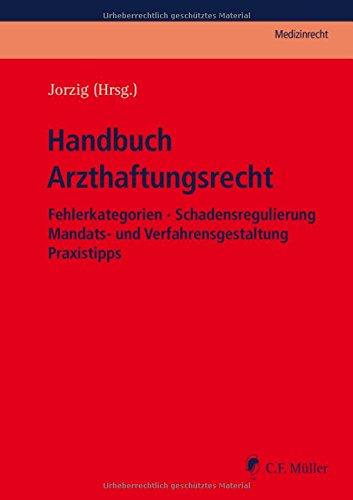 Handbuch Arzthaftungsrecht: Fehlerkategorien - Schadensregulierung - Mandats- und Verfahrensgestaltung - Praxistipps (C.F. Müller Medizinrecht)