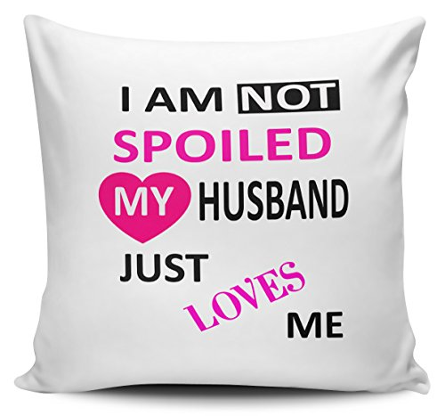I AM not Spoiled My Husband Just Love Me Housse de coussin 40 cm x 40 cm