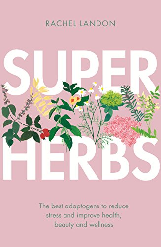 Superherbs: The best adaptogens to reduce stress and improve health, beauty and wellness (English Edition) -