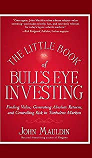 The Little Book of Bull's Eye Investing: Finding Value, Generating Absolute Returns, and Controlling Risk