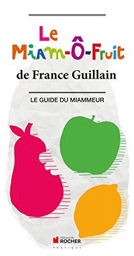 Le Miam--Fruit : Le Guide du Miammeur