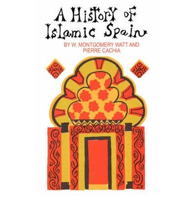 [(A History of Islamic Spain)] [Author: Prof. W. Montgomery Watt] published on (July, 2007)