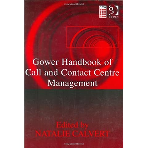 Gower Handbook of Call and Contact Centre Management by Ms Natalie Calvert (Editor) (25-Nov-2004) Hardcover