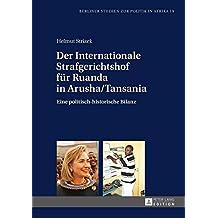 Der Internationale Strafgerichtshof fuer Ruanda in Arusha/Tansania: Eine politisch-historische Bilanz (Berliner Studien zur Politik in Afrika 19)