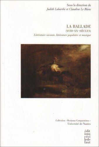 La ballade (XVIIIe-XXe siècles) : Littérature savante, littérature populaire et musique