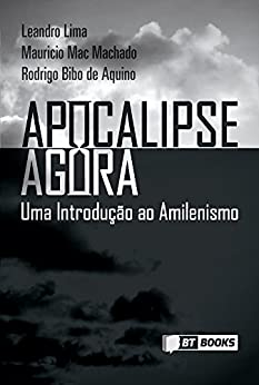 Apocalipse Agora: Uma Introdução ao Amilenismo (Portuguese Edition)