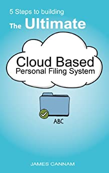 5 Steps to Building the Ultimate Cloud Based Personal Filing System (English Edition) von [Cannam, James]