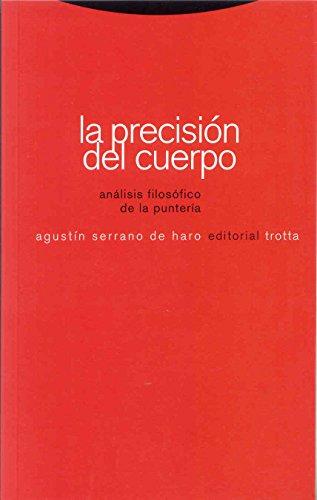 La precisión del cuerpo: Análisis filosófico de la puntería (Estructuras y Procesos. Filosofía)