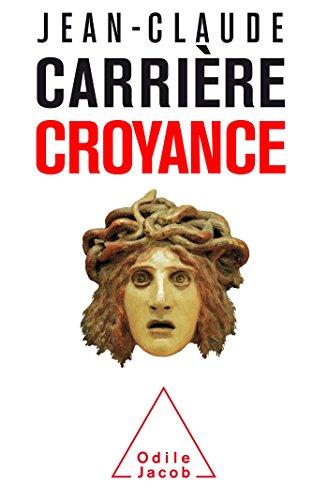 Croyance par Jean-Claude Carrière