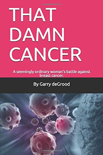 That Damn Cancer: A seemingly ordinary woman's brave battle against breast cancer. A sequel to THAT DAM LOVE.