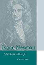Isaac Newton: Adventurer in Thought (Cambridge Science Biographies)