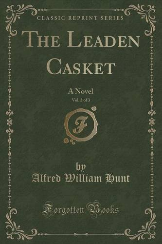 The Leaden Casket, Vol. 3 of 3: A Novel (Classic Reprint)