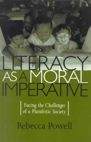 Literacy as a Moral Imperative: Facing the Challenges of a Pluralistic Society (Culture and Education Series) (Culture & Education Series)