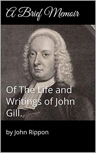 A Brief Memoir: Of The Life And Writings Of John Gill. por By John Rippon Gratis