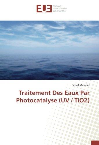 Traitement Des eaux Par Photocatalyse (UV / TiO2) par Smail Merabet