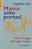 Mama ante portas!: Wenn Frauen das Sagen haben