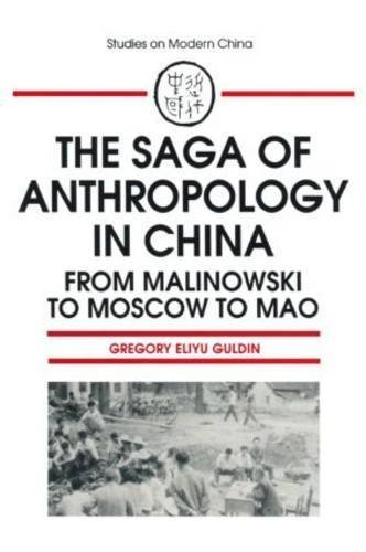 The Saga of Anthropology in China: From Malinowski to Moscow to Mao (Studies on Modern China) by Guldin, Gregory Eliyu (1993) Paperback