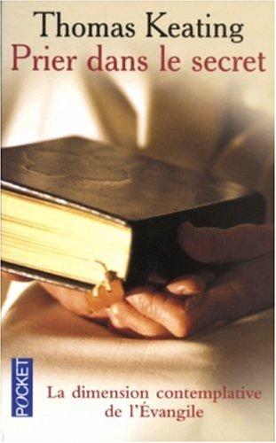 Prier dans le secret : La dimension contemplative de l'Evangile par Thomas Keating