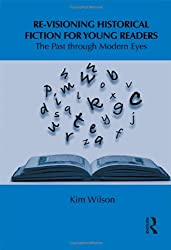 Re-visioning Historical Fiction for Young Readers: The Past through Modern Eyes