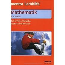 mentor Lernhilfe: Mathematik  5./6. Klasse: Teil 3: Teiler, Vielfache, Rechnen mit Brüchen.