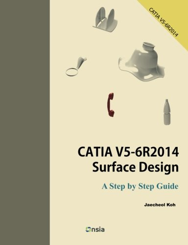 CATIA V5-6R2014 Surface Design: A Step By Step Guide por Jaecheol Koh