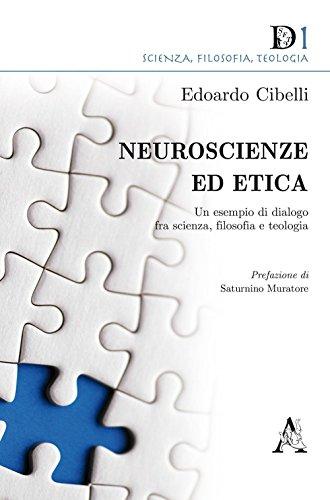 Neuroscienze ed etica. Un esempio di dialogo fra scienza, filosofia e teologia (Scienza, filosofia, teologia) por Edoardo Cibelli