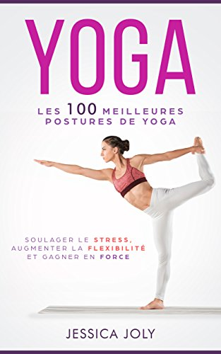 Yoga: Les 100 Meilleures Postures de Yoga pour Soulager le ...