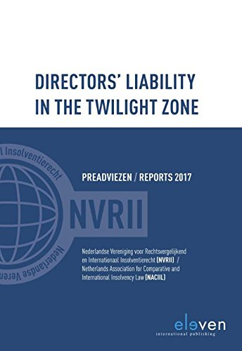 Directors Liability in the Twilight Zone: Preadviezen / Reports 2017 (Reports NACIIL/Preadviezen NVRII)