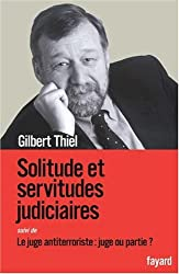 Solitude et servitudes judiciaires : Suivi de Le juge antiterroriste : juge ou partie ?