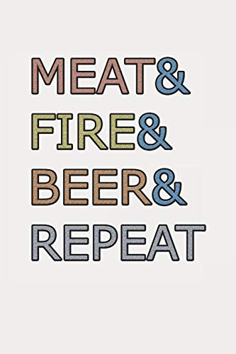 Meat & Fire & Beer & Repeat: My Favorite BBQ Blank Recipe Book to Write In Collect the Recipes You Love in Your Own Custom Cookbook -110 Lined Pages -