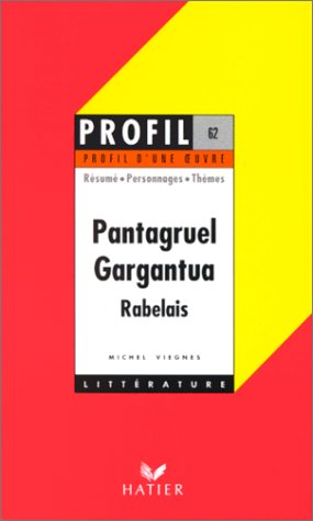 Profil littérature, profil d'une oeuvre : Rabelais : Gargantua - Pantagruel