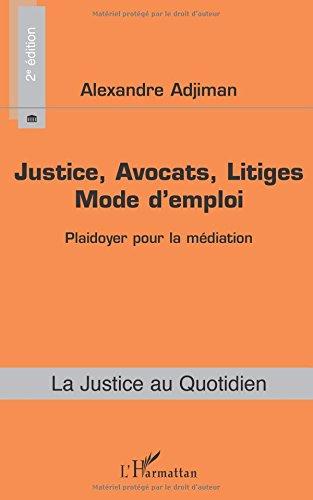 Justice, Avocats, Litiges: Mode d'emploi (2e édition) Plaidoyer pour la médiation par Alexandre Adjiman
