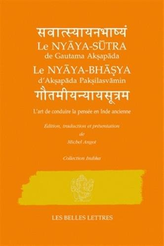 L' Art de conduire la pensée en Inde ancienne: Nyaya-Sutra de Gautama Aksapada et Nyaya-Bhasya d'Aksapada Paksilasvamin