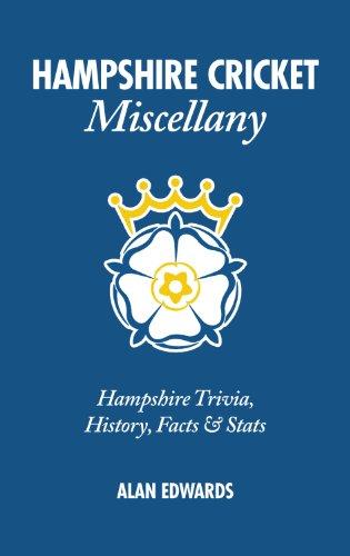 Hampshire Cricket Miscellany: Hampshire Trivia, History, Facts & Stats por Alan Edwards